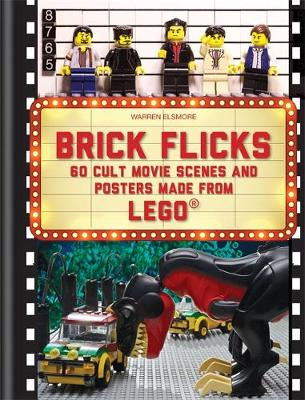 Brick Flicks: 60 cult movie scenes & posters made from Lego (Hardback)