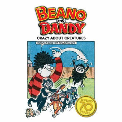"70 Years of ""Dandy"" and ""Beano"": Our Crazy Creatures (Hardback)"