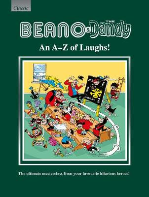 Beano & The Dandy An A-Z of Laughs!: The Ultimate Masterclass from your Favourite Hilarious Heroes! (Hardback)
