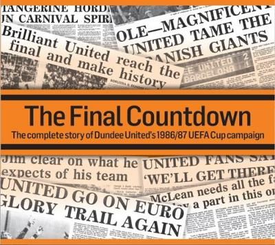The Final Countdown: The Complete Story of Dundee United's 1986/87 UEFA Cup Campaign (Hardback)
