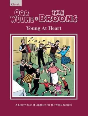 Oor Wullie & The Broons: Young At Heart: A Hearty Dose of Laughter For The Whole Family (Hardback)