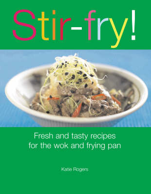 Stir-fry!: Fresh and Tasty Recipes for the Wok and Frying Pan (Paperback)