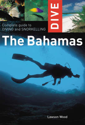 Complete Guide to Diving and Snorkelling the Bahamas - Dive (Paperback)