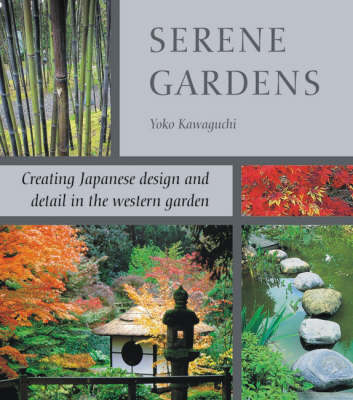 Serene Gardens: Creating Japanese Design and Detail in the Western Garden (Paperback)