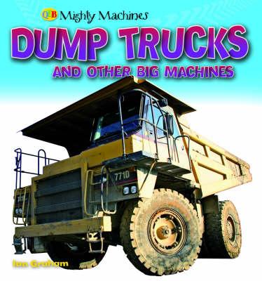 Dump Trucks and Other Big Machines - Mighty Machines (Hardback)