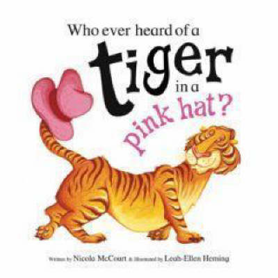 Who Ever Heard of a Tiger in a Pink Hat? (Paperback)