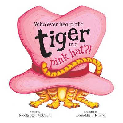 Who Ever Heard of a Tiger in a Pink Hat?! (Board book)
