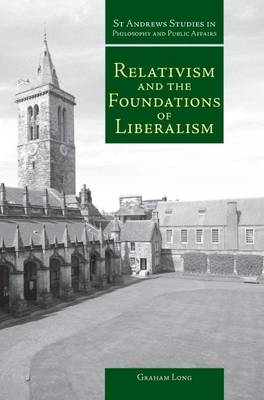 Relativism and the Foundations of Liberalism - St Andrews Studies in Philosophy and Public Affairs (Hardback)