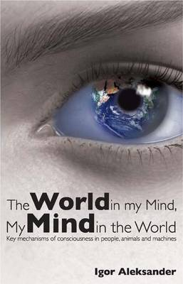 World in My Mind, My Mind in the World: Key Mechanisms of Consciousness in People, Animals and Machines (Hardback)