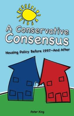 Conservative Consensus?: Housing Policy Before 1997 and After - Societas (Paperback)