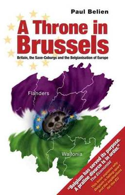Throne in Brussels: Britain, the Saxe-Coburgs and the Belgianisation of Europe (Paperback)