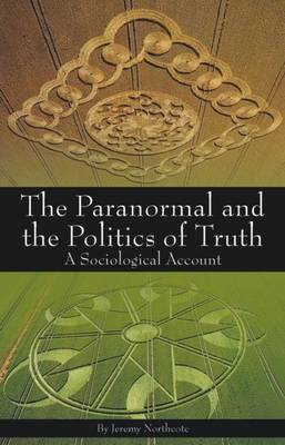 Paranormal and the Politics of Truth: A Sociological Account (Paperback)