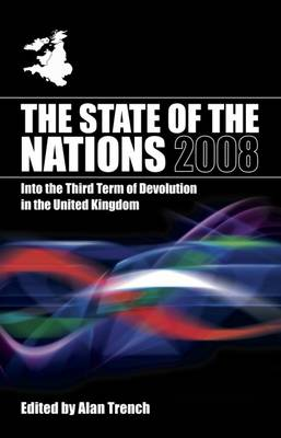 The State of the Nations 2008 2008: Into the Third Term of Devolution in the UK - State of the Nations Yearbooks (Paperback)