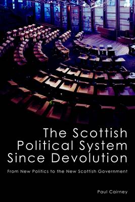 The Scottish Political System Since Devolution: From New Politics to the New Scottish Government (Paperback)