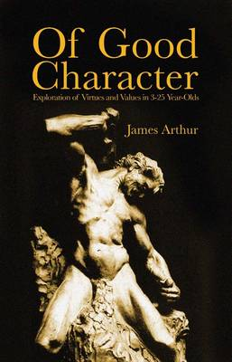 Of Good Character: Exploration of Virtues and Values in 3-25 year-olds (Paperback)