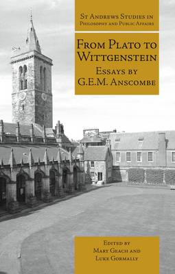 From Plato to Wittgenstein: Essays by G.E.M. Anscombe - St Andrews Studies in Philosophy and Public Affairs (Hardback)
