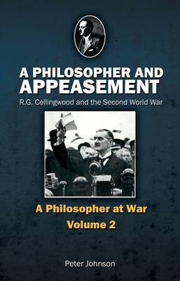 A Philosopher and Appeasement: R. G. Collingwood and the Second World War (Paperback)