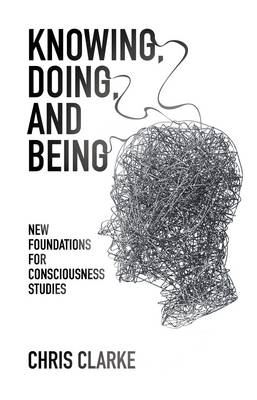 Knowing, Doing, and Being: New Foundations for Consciousness Studies (Paperback)