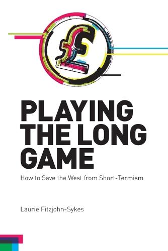 Playing the Long Game: How to Save the West from Short-Termism - Societas (Paperback)