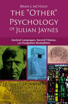 The 'Other' Psychology of Julian Jaynes: Ancient Languages, Sacred Visions, and Forgotten Mentalities (Paperback)