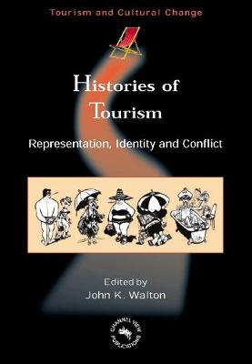 Histories of Tourism: Representation, Identity and Conflict - Tourism and Cultural Change (Paperback)