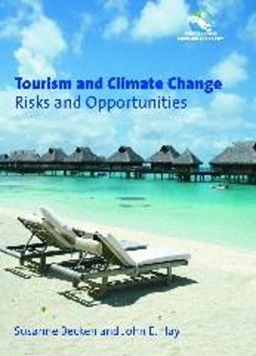 Tourism and Climate Change: Risks and Opportunities - Climate Change, Economies and Society - Leadership and Innovation (Hardback)