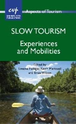 Slow Tourism: Experiences and Mobilities - Aspects of Tourism (Hardback)