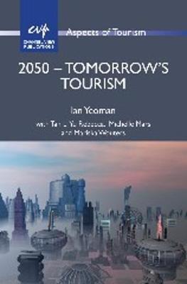 2050 - Tomorrow's Tourism - Aspects of Tourism (Hardback)