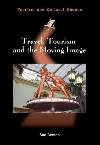 Travel, Tourism and the Moving Image - Tourism and Cultural Change (Paperback)