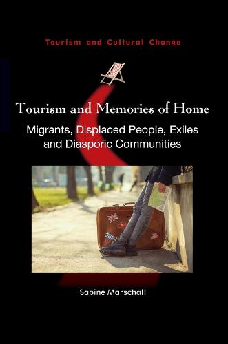 Tourism and Memories of Home: Migrants, Displaced People, Exiles and Diasporic Communities - Tourism and Cultural Change (Paperback)