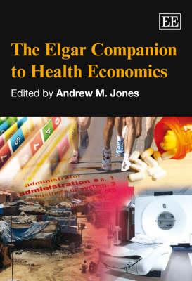The Elgar Companion to Health Economics - Elgar Original Reference (Hardback)