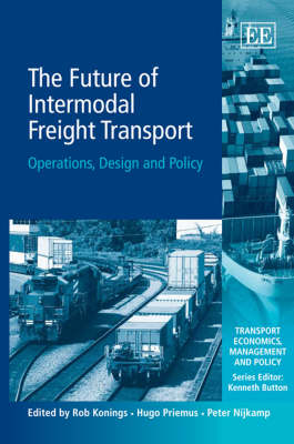 The Future of Intermodal Freight Transport: Operations, Design and Policy - Transport Economics, Management and Policy Series (Hardback)