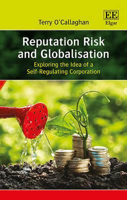 Reputation Risk and Globalisation: Exploring the Idea of a Self-Regulating Corporation (Hardback)