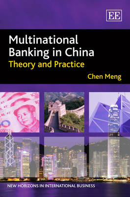 Multinational Banking in China: Theory and Practice - New Horizons in International Business Series (Hardback)