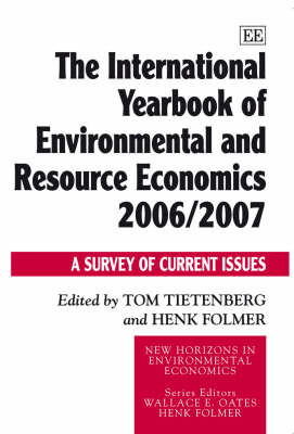 The International Yearbook of Environmental and Resource Economics 2006/2007: A Survey of Current Issues - New Horizons in Environmental Economics Series (Hardback)