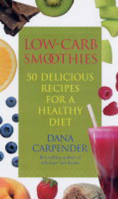 Low-carb Smoothies: 50 Delicious Recipes for a Healthy Diet (Paperback)