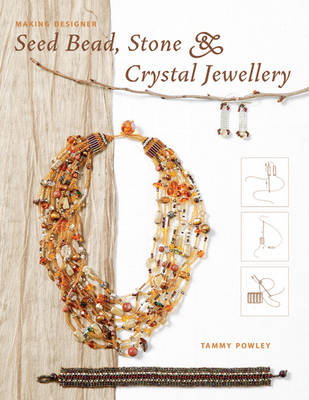 Making Designer Seed Bead, Stone and Crystal Jewellery (Paperback)