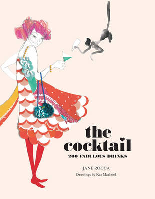 The Cocktail: 200 Fabulous Drinks (Hardback)