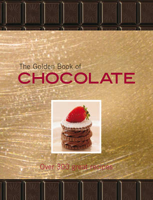 The Golden Book of Chocolate: Over 300 Great Recipes (Hardback)