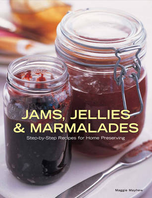 Jams, Jellies and Marmalades: Step-by-Step Recipes for Home Preserving (Hardback)