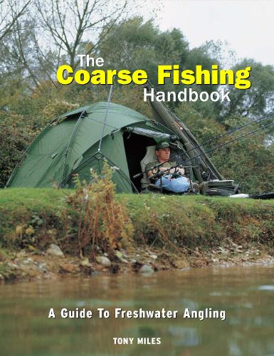 The Coarse Fishing Handbook: A Guide to Freshwater Angling (Hardback)