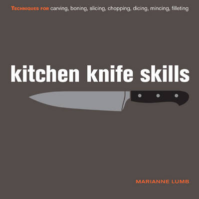 Kitchen Knife Skills: Techniques for Carving, Boning, Slicing, Chopping, Dicing, Mincing, Filleting (Hardback)