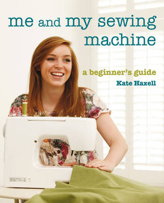 Me And My Sewing Machine: A Beginner's Guide (Paperback)
