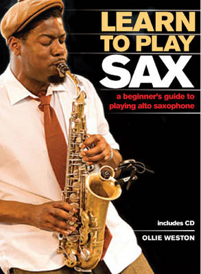 Learn to Play Sax: A Beginner's Guide to Playing Saxophone (Hardback)