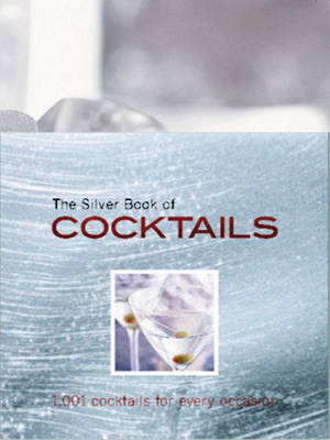 The Silver Book of Cocktails: 1001 Cocktails for Every Occasion (Hardback)