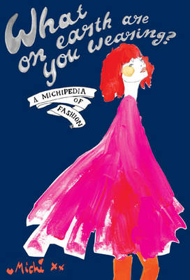 What on Earth are You Wearing?: A Michipedia of Fashion (Hardback)