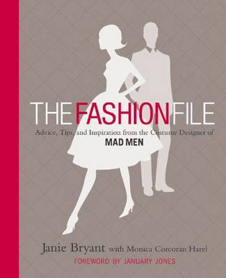 The Fashion File: Advice, Tips and Inspiration from the Costume Designer of Mad Men (Hardback)