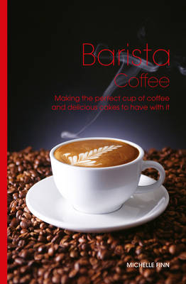 Barista Coffee: Making the Perfect Cup of Coffee and Delicious Cakes to Have with it (Hardback)