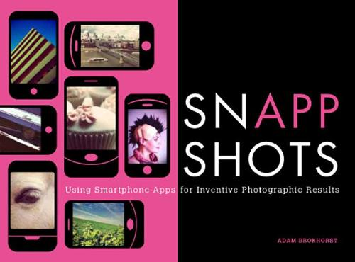SnApp Shots: Using Smartphone Apps for Inventive Photographic Results (Paperback)