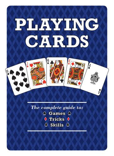 Playing Cards: The Complete Guide to Games, Tricks & Skills (Paperback)